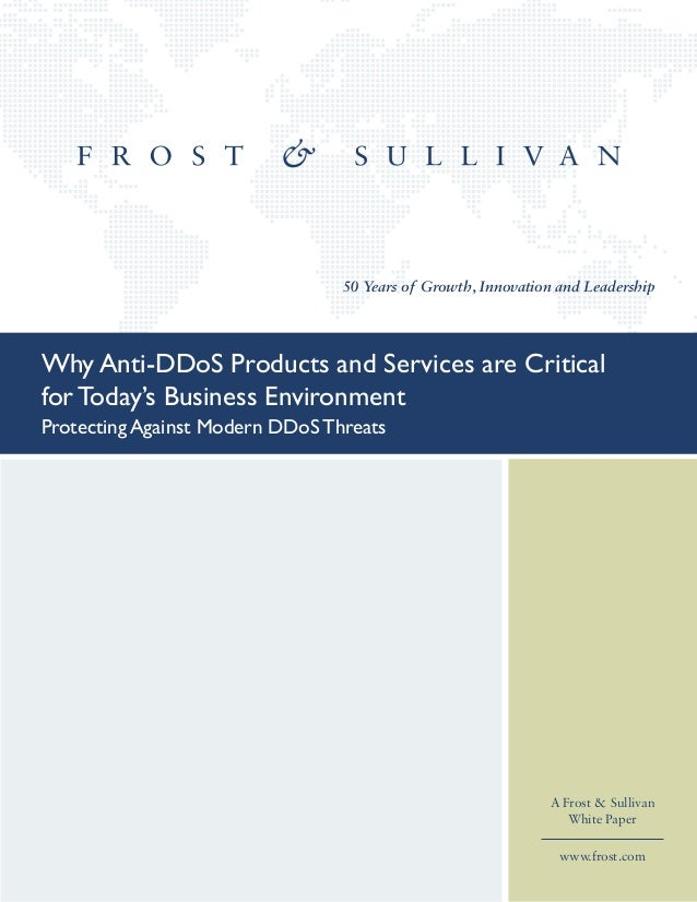 50 Years of Growth, Innovation and Leadership A Frost & Sullivan White Paper www.frost.com Why Anti-DDoS Products and Serv...