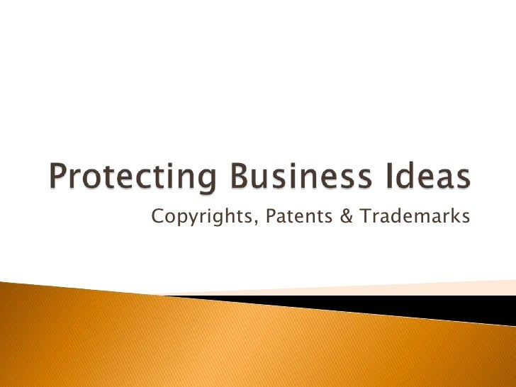 Protecting Business Ideas<br />Copyrights, Patents & Trademarks<br />