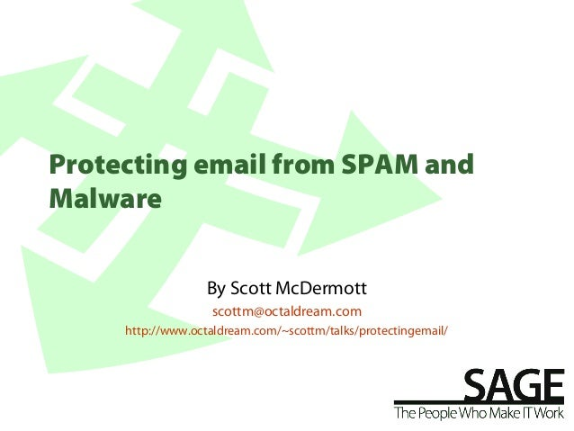 Protecting email from SPAM andMalware                   By Scott McDermott                    scottm@octaldream.com     ht...