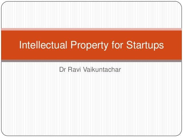 Intellectual Property for Startups  Dr Ravi Vaikuntachar