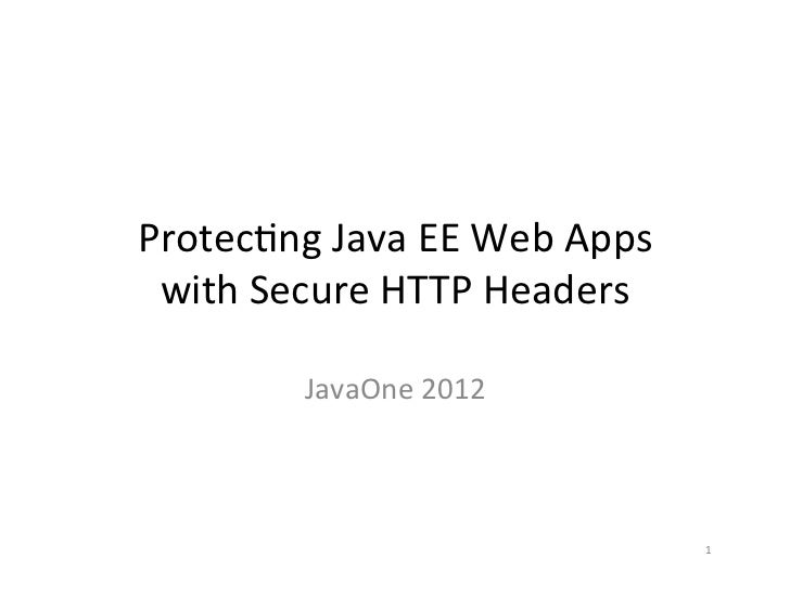 Protecng Java EE Web Apps  with Secure HTTP Headers              JavaOne 2012                       ...