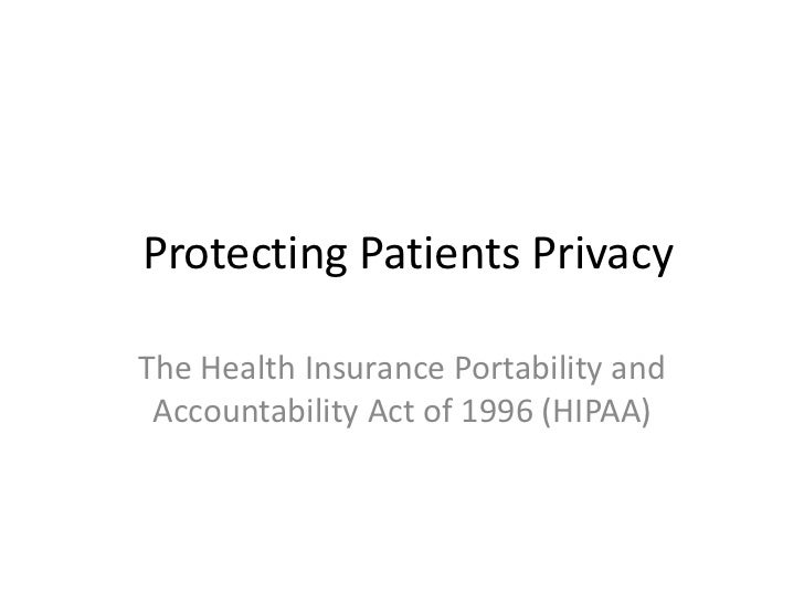 Protecting Patients Privacy<br />The Health Insurance Portability and Accountability Act of 1996 (HIPAA)<br />