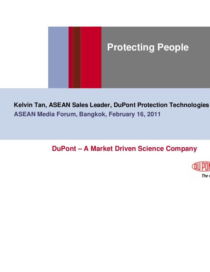 Protecting PeopleKelvin Tan, ASEAN Sales Leader, DuPont Protection TechnologiesASEAN Media Forum, Bangkok, February 16, 20...