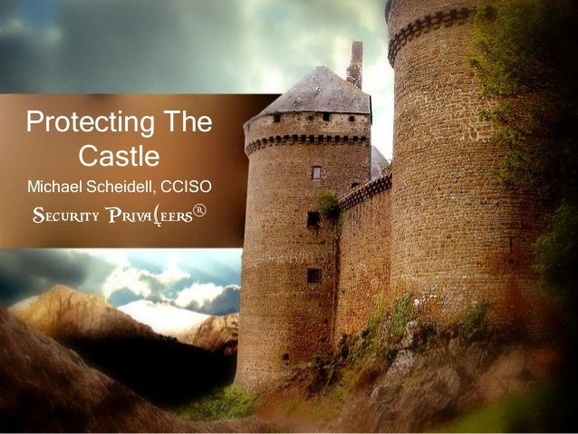 Protecting The Castle Michael Scheidell, CCISO Security Priva(eers®
