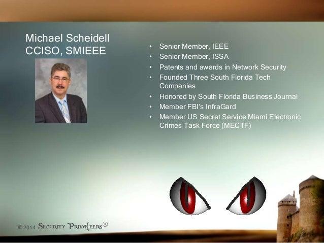 © 2014 Security Priva(eers® Michael Scheidell CCISO, SMIEEE • Senior Member, IEEE • Senior Member, ISSA • Patents and awar...