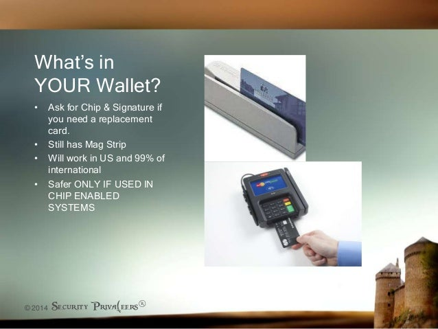 © 2014 Security Priva(eers® What's in YOUR Wallet? • Ask for Chip & Signature if you need a replacement card. • Still has ...