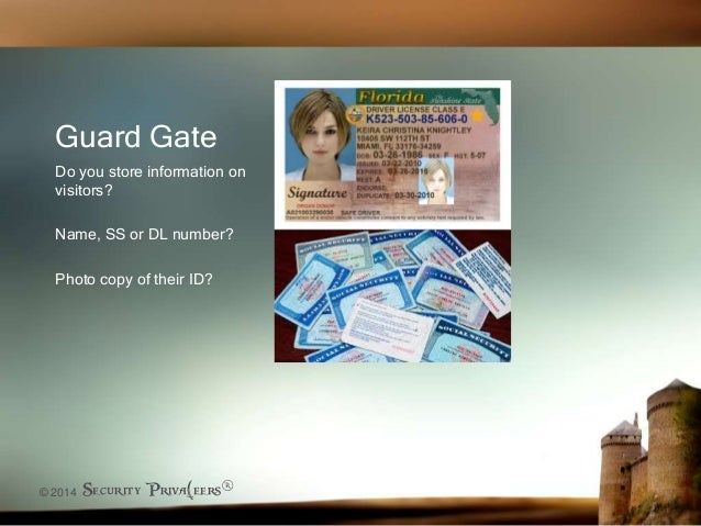 © 2014 Security Priva(eers® Guard Gate Do you store information on visitors? Name, SS or DL number? Photo copy of their ID?