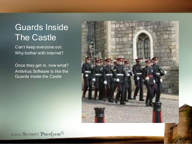 © 2014 Security Priva(eers® Guards Inside The Castle Can't keep everyone out. Why bother with Internet? Once they get in, ...