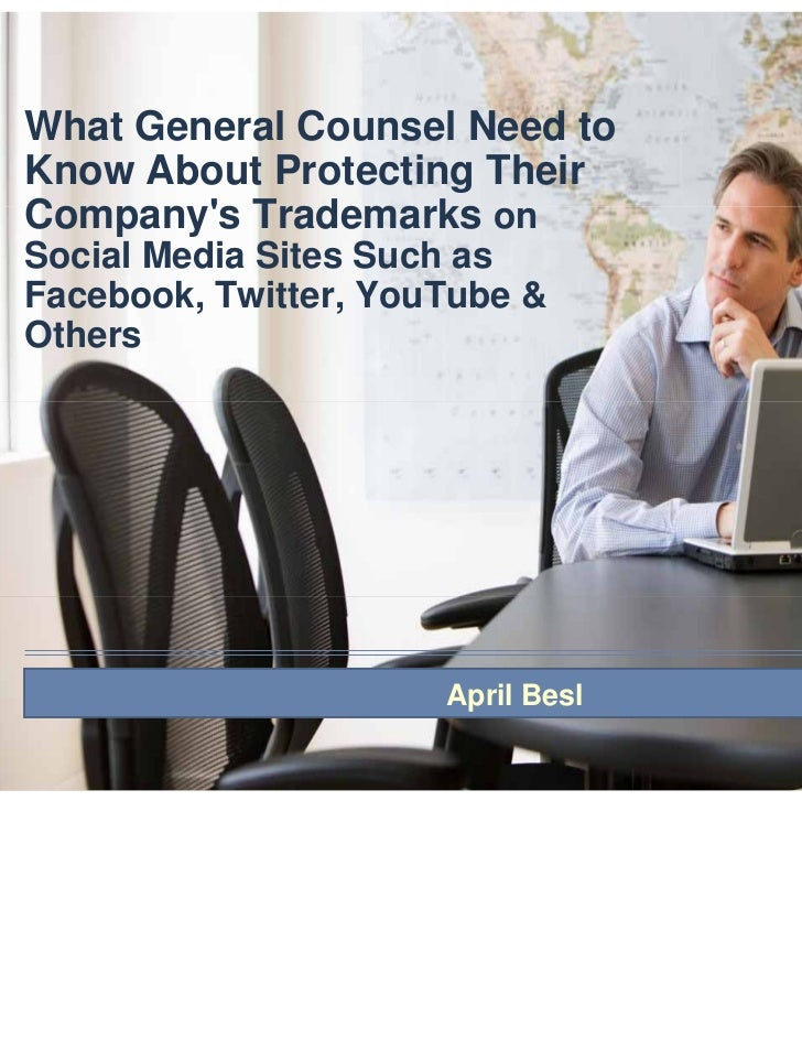 What General Counsel Need toKnow About Protecting TheirCompanys Trademarks onSocial Media Sites Such asFacebook, Twitter, ...