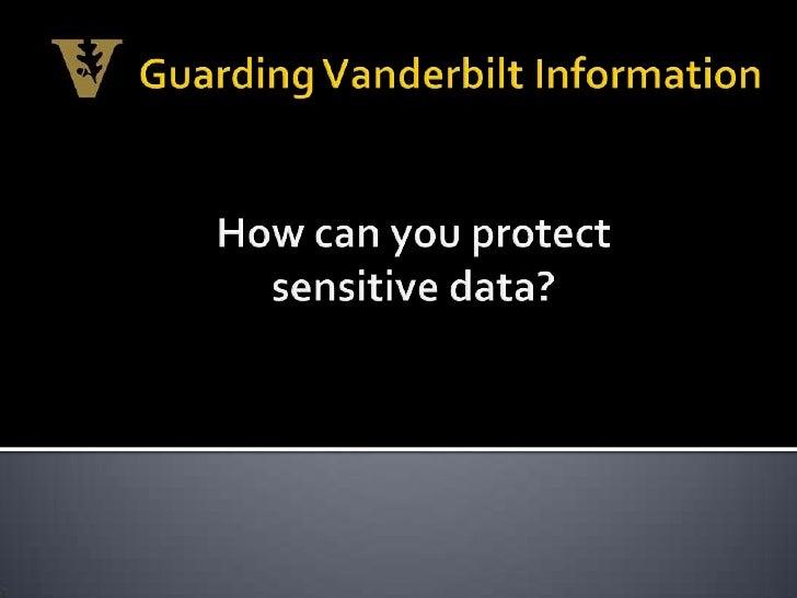 Guarding Vanderbilt Information<br />How can you protect sensitive data?<br />