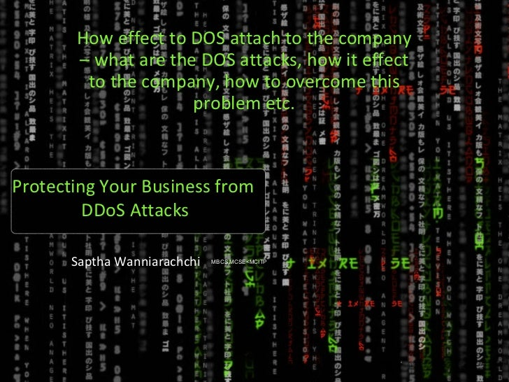 Protecting Your Business from  DDoS Attacks How effect to DOS attach to the company – what are the DOS attacks, how it eff...