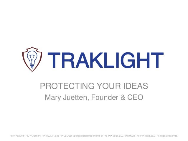 """PROTECTING YOUR IDEAS                               Mary Juetten, Founder & CEO""""TRAKLIGHT"""", """"ID YOUR IP"""", """"IP VAULT"""", and ..."""