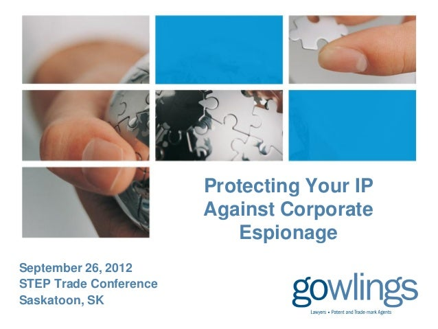 Protecting Your IP                        Against Corporate                           EspionageSeptember 26, 2012STEP Trad...