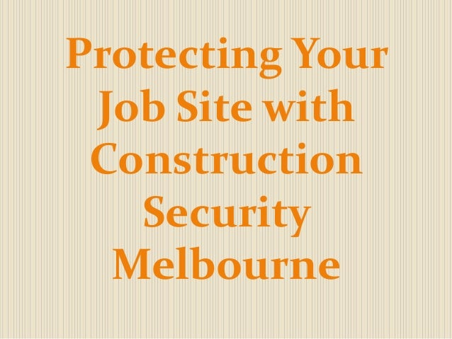 Protecting Your Job Site with Construction Security Melbourne