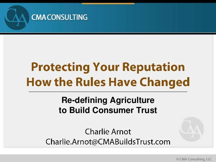 Protecting Your ReputationHow the Rules Have Changed<br />Re-defining Agriculture to Build Consumer Trust<br />Charlie Arn...