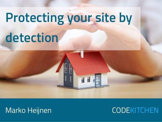 CODEKITCHENMarko Heijnen Protecting your site by detection