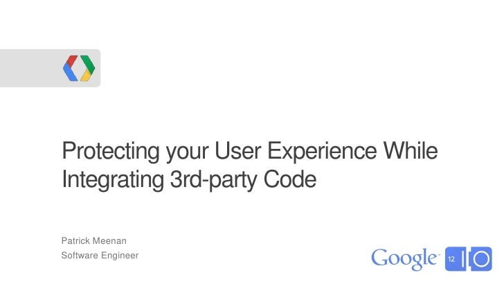 Protecting your User Experience WhileIntegrating 3rd-party CodePatrick MeenanSoftware Engineer