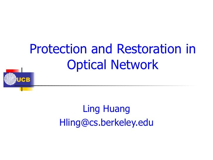 Protection and Restoration in Optical Network Ling Huang [email_address]