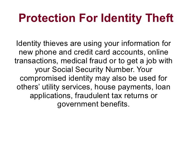 Protection For Identity Theft Identity thieves are using your information for new phone and credit card accounts, online t...