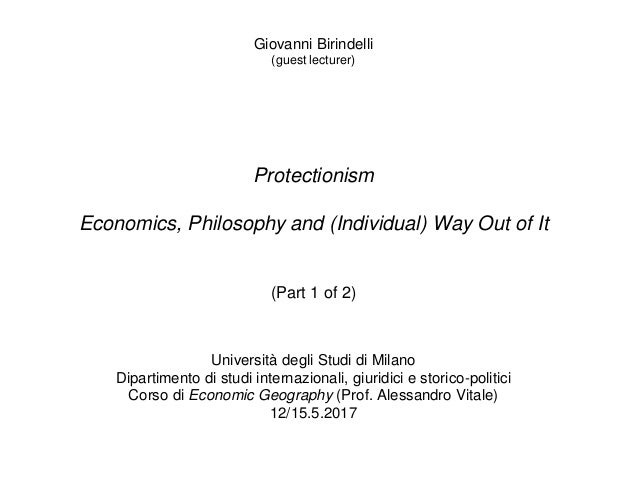 Giovanni Birindelli (guest lecturer) Protectionism Economics, Philosophy and (Individual) Way Out of It (Part 1 of 2) Univ...