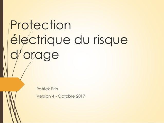 Protection électrique du risque d'orage Patrick Prin Version 3 - Avril 2017