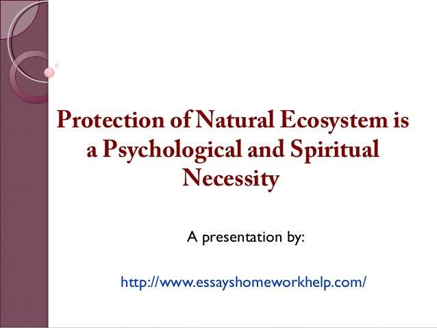 sample essay protection of natural ecosystems is a psychological an protection of natural ecosystem is a psychological and spiritual necessity a presentation by iinnttrroodduuccttiioonn