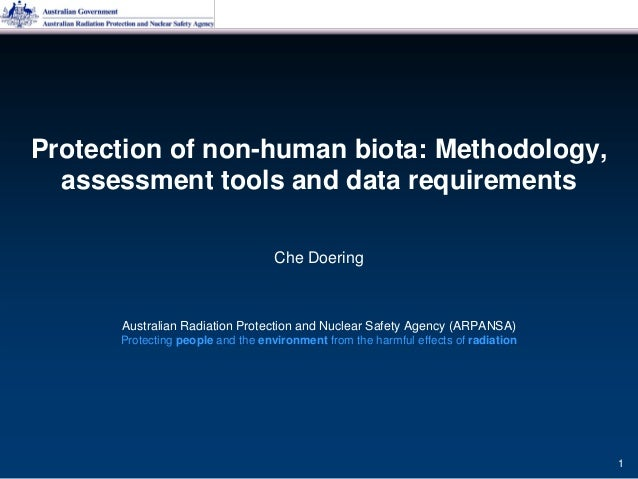 Che Doering Protection of non-human biota: Methodology, assessment tools and data requirements Australian Radiation Protec...
