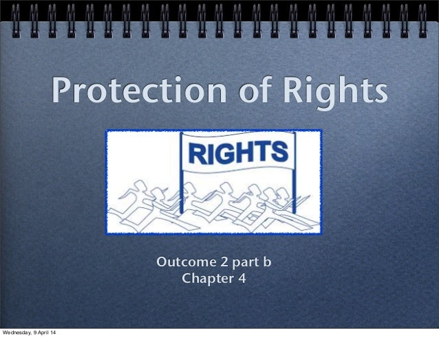 Protection of Rights Outcome 2 part b Chapter 4 Wednesday, 9 April 14