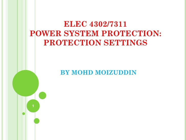 ELEC 4302/7311POWER SYSTEM PROTECTION:  PROTECTION SETTINGS     BY MOHD MOIZUDDIN1