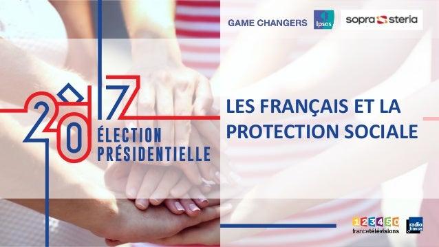 1 ©Ipsos. PRÉSIDENTIELLE 2017 1 LES FRANÇAIS ET LA PROTECTION SOCIALE