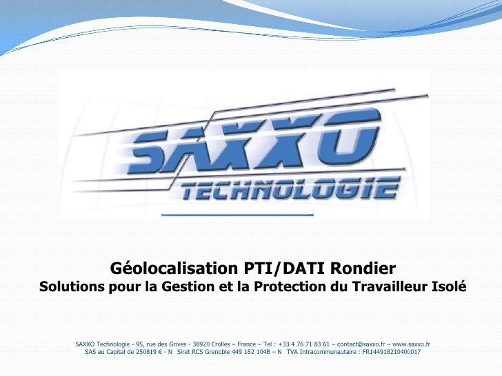 Géolocalisation PTI/DATI Rondier<br />Solutions pour la Gestion et la Protection du Travailleur Isolé<br />SAXXO Technolog...