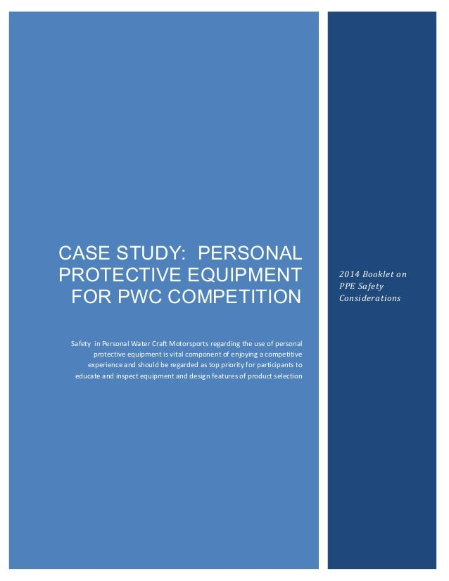 CASE STUDY: PERSONAL PROTECTIVE EQUIPMENT FOR PWC COMPETITION Safety in Personal Water Craft Motorsports regarding the use...