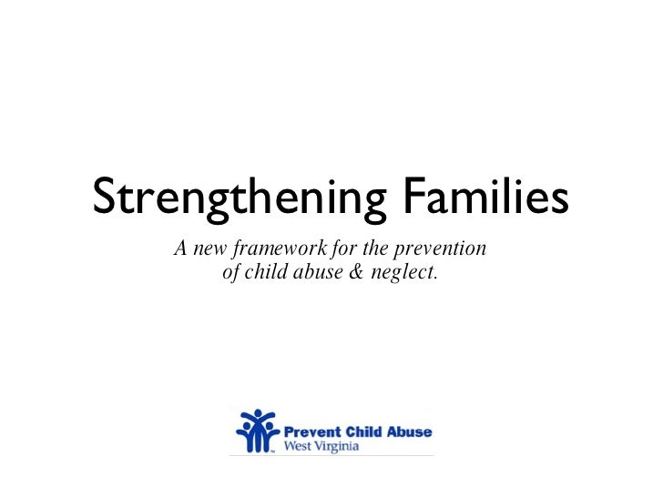 Strengthening Families <ul><li>A new framework for the prevention </li></ul><ul><li>of child abuse & neglect. </li></ul>