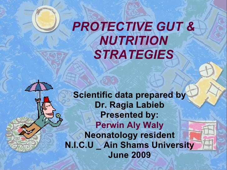 PROTECTIVE GUT & NUTRITION STRATEGIES Scientific data prepared by Dr. Ragia Labieb Presented by: Perwin Aly Waly Neonatolo...