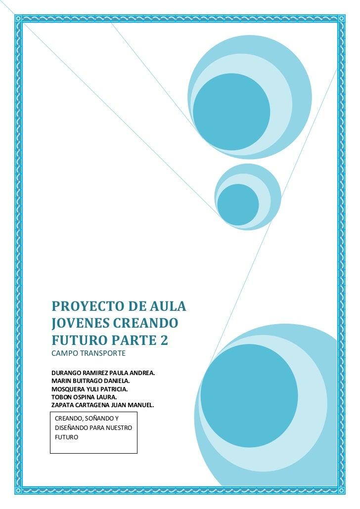 PROYECTO DE AULA JOVENES CREANDO FUTURO PARTE 2CAMPO TRANSPORTEDURANGO RAMIREZ PAULA ANDREA.MARIN BUITRAGO DANIELA.MOSQUER...