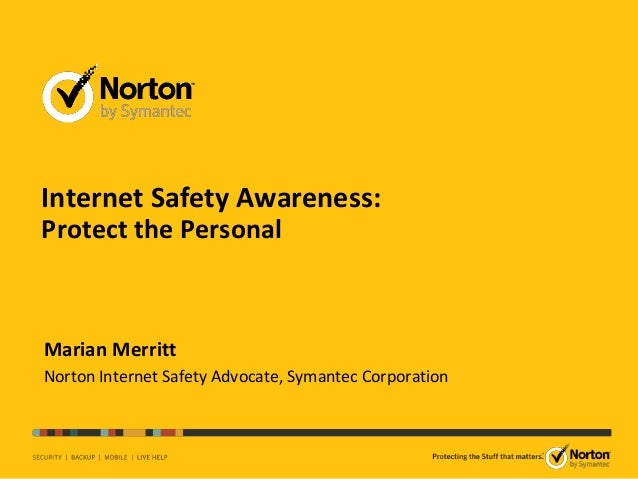 Internet Safety Awareness: Protect the Personal Marian Merritt Norton Internet Safety Advocate, Symantec Corporation