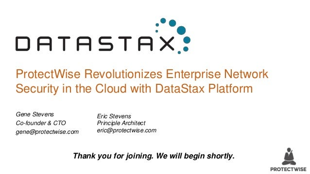 ProtectWise Revolutionizes Enterprise Network Security in the Cloud with DataStax Platform Gene Stevens Co-founder & CTO g...