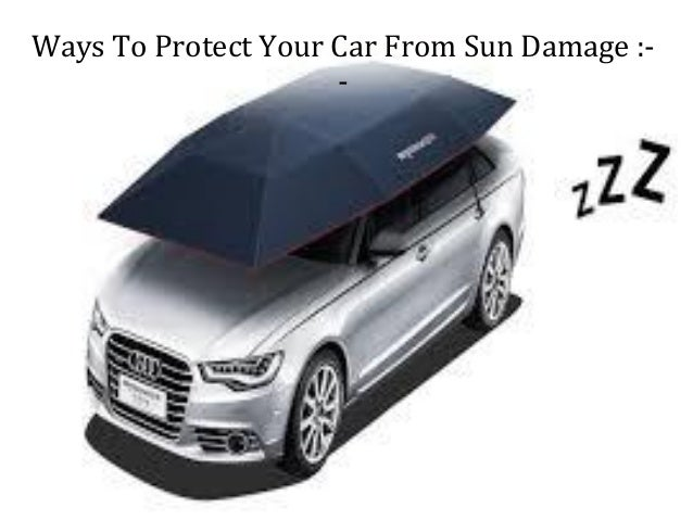 protect your car from sun damage. Black Bedroom Furniture Sets. Home Design Ideas