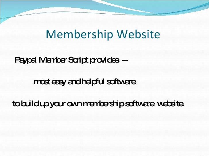 Membership Website  <ul><li>Paypal Member Script provides  -- </li></ul><ul><li>most easy and helpful software  </li></ul>...