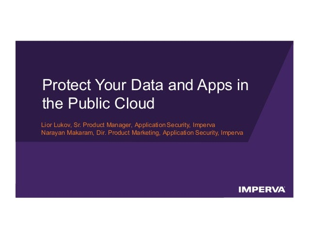 © 2016 Imperva, Inc. All rights reserved. Protect Your Data and Apps in the Public Cloud Lior Lukov, Sr. Product Manager, ...