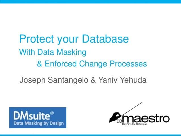 Protect your Database With Data Masking & Enforced Change Processes Joseph Santangelo & Yaniv Yehuda