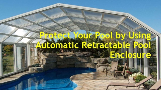 Protect Your Pool By Using Automatic Retractable Pool Enclosure