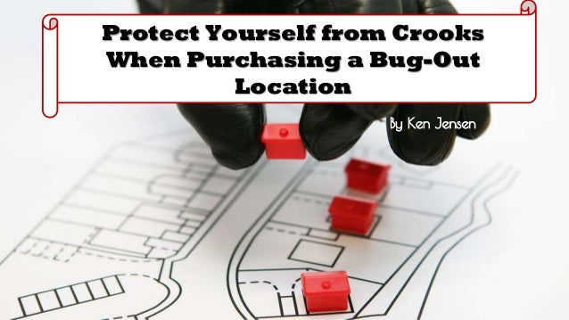 Protect Yourself from Crooks When Purchasing a Bug-Out Location By Ken Jensen