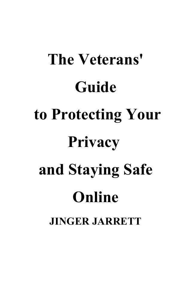 The Veterans' Guide to Protecting Your Privacy and Staying Safe Online JINGER JARRETT