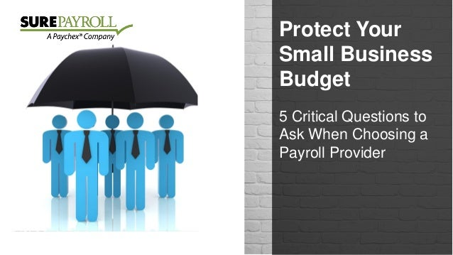 Protect Your Small Business Budget 5 Critical Questions to Ask When Choosing a Payroll Provider