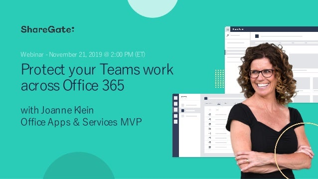 Protect your Teamswork acrossOffice 365 with Joanne Klein Office Apps & Services MVP Webinar -November 21, 2019 @ 2:00 PM ...