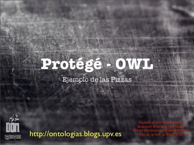 Protégé - OWL          Ejemplo de las Pizzas                                      Basado en los tutoriales de             ...