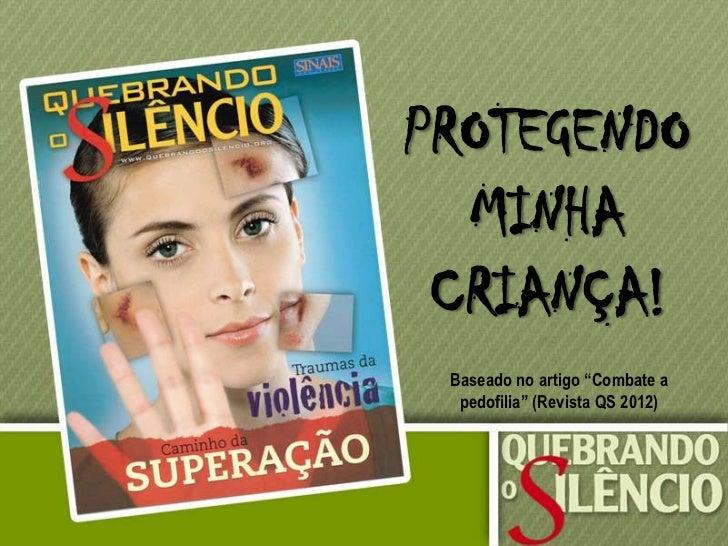 """PROTEGENDO  MINHA CRIANÇA! Baseado no artigo """"Combate a  pedofilia"""" (Revista QS 2012)"""