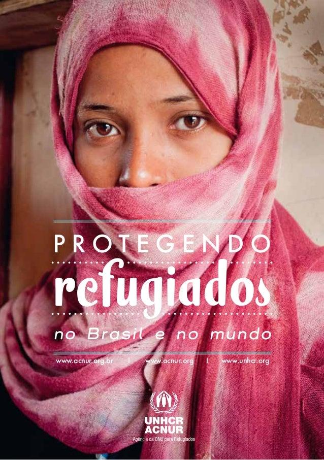 P ROT E G E N D O  refugiados no Brasil e no mundo  www.acnur.org.br I www.acnur.org I www.unhcr.org