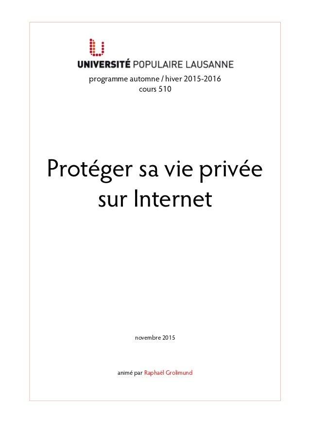 programme automne / hiver 2015-2016 cours 510 Protéger sa vie privée sur Internet novembre 2015 animé par Raphaël Grolimund